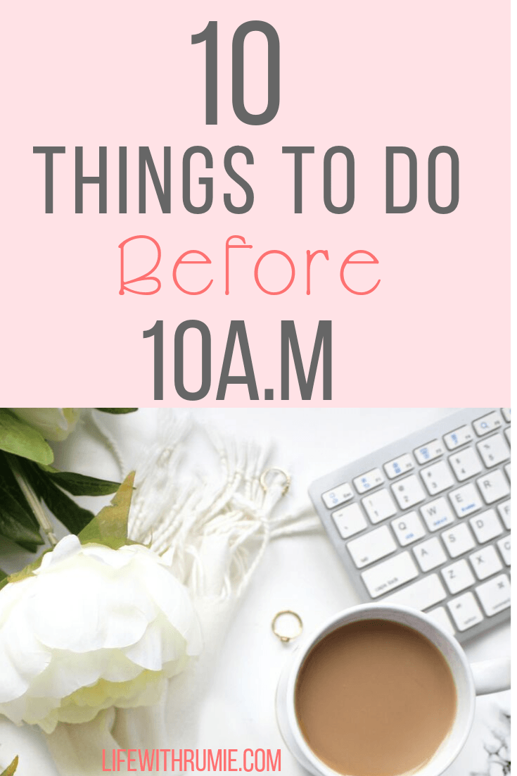 10 things to do before 10 a.m